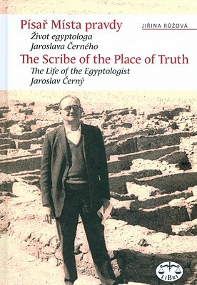 The Scribe of the Place of Truth: The Biography of Egyptologist Jaroslav Cerny  by  J. Ruzova