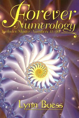 Forever Numerology: Includes Master Numbers 11-99  by  Lynn Buess