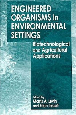 Engineered Organisms in Environmental Settings: Biotechnological and Agricultural Applications Morris A. Levin
