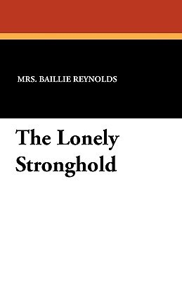 The Lonely Stronghold  by  Baillie Reynolds