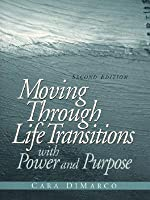 Moving Through Life Transitions with Power and Purpose  by  Cara DiMarco