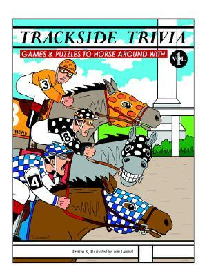Trackside Trivia: Games & Puzzles to Horse Around with - Vol. 1  by  Tom Gimbel