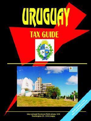 Uruguay Tax Guide USA International Business Publications