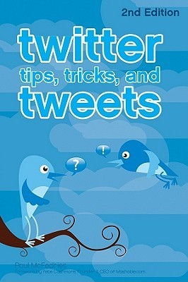 Twitter Tips, Tricks, and Tweets Paul McFedries
