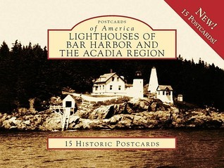 Lighthouses of Bar Harbor and the Acadia Region  by  Timothy E. Harrison