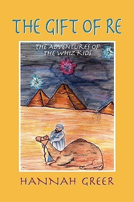 The Gift of Re, the Adventures of the Whiz Kids  by  Hannah Greer