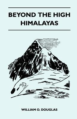 Beyond the High Himalayas William O. Douglas
