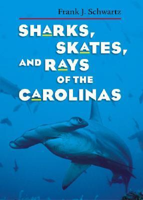 Sharks, Skates, and Rays of the Carolinas  by  Frank Schwartz