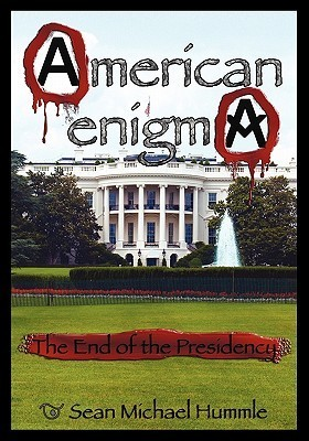 American Enigma: The End of the Presidency  by  Sean Michael Hummle