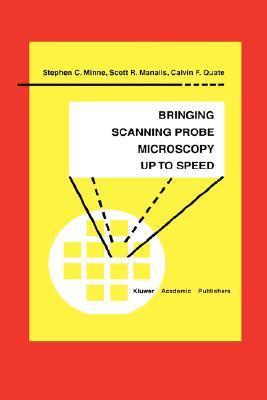 Bringing Scanning Probe Microscopy Up to Speed Stephen C. Minne