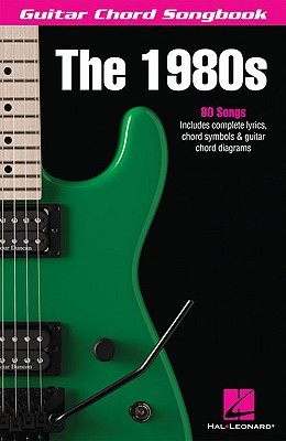 The 1980s (Guitar Chord Songbook) Hal Leonard Publishing Company