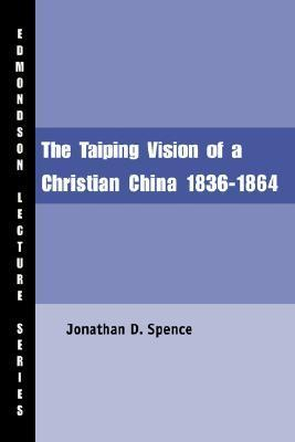 The Taiping Vision of a Christian China Jonathan D. Spence