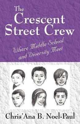 The Crescent Street Crew: A Novel Teens and Young Adults Can Identify with  by  Chrisana B. Noel Paul