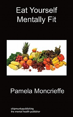 Eat Yourself Mentally Fit  by  Pamela Moncrieffe