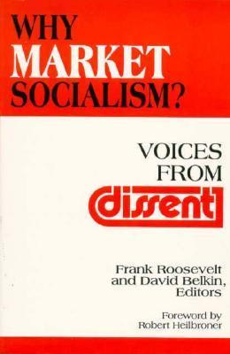 Why Market Socialism?: Voices from Dissent Frank Rossevelt