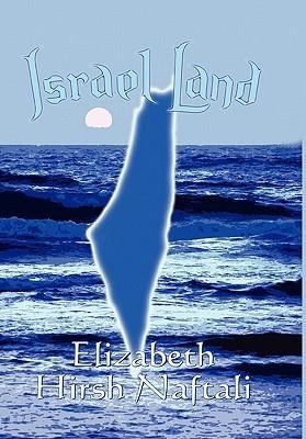 Israel Land  by  Elizabeth Hirsh Naftali