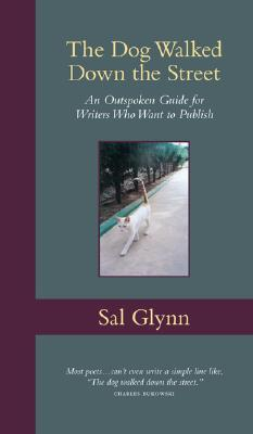 The Dog Walked Down the Street: An Outspoken Guide for Writers Who Want to Publish  by  Sal Glynn