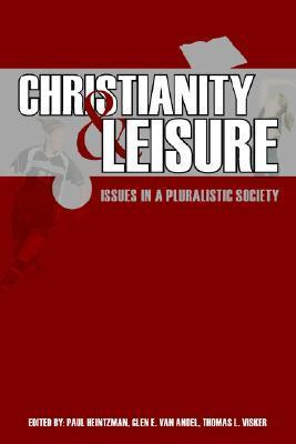 Christianity and Leisure: Issues in a Pluralistic Society Paul Heintzman