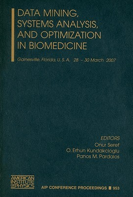 Data Mining, Systems Analysis, and Optimization in Biomedicine: Gainesvile, Florida, U.S.A., 28-30 March 2007 Onur Seref