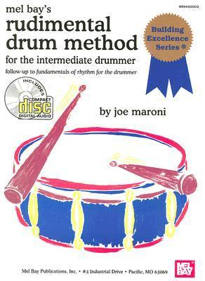 Rudimental Drum Method for the Intermediate Drummer: Follow-Up to Fundamentals of Rhythm for the Drummer [With CD] Joe Maroni
