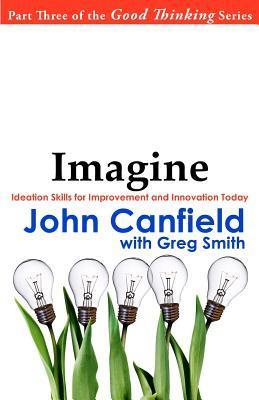 Imagine: Ideation Skills for Improvement and Innovation Today  by  John Canfield