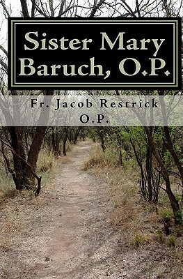 Sister Mary Baruch, O.P.: The Early Years  by  Fr Jacob Restrick O. P.