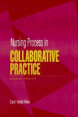 Nursing Process in Collaborative Practice  by  Carol Vestal Allen