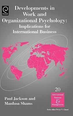 Developments in Work and Organizational Psychology: Implications for International Business  by  Manfusa Shams