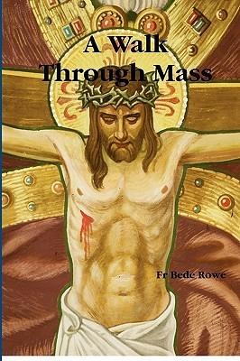 A Walk Through Mass Bede Rowe