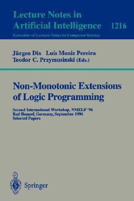 Non-Monotonic Extensions of Logic Programming: Iclp 94 Workshop, Santa Margherita Ligure, Italy, June 17, 1994. Selected Papers Jürgen Dix