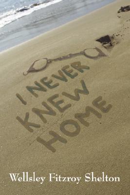 I Never Knew Home Wellsley Fitzroy Shelton