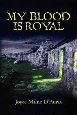 My Blood is Royal  by  Joyce Milne DAuria