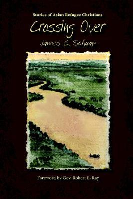 Crossing Over: Stories of Asian Refugee Christians  by  James Calvin Schaap
