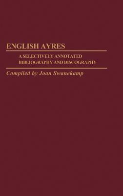 English Ayres: A Selectively Annotated Bibliography and Discography Joan Swanekamp