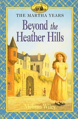 Beyond the Heather Hills (Little House: The Martha Years, #4) Melissa Wiley