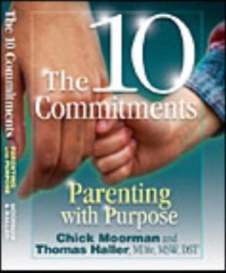 The 10 Commitments: Parenting with Purpose  by  Chick Moorman