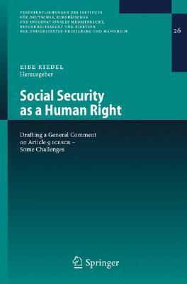 Social Security as a Human Right: Drafting a General Comment on Article 9 Icescr - Some Challenges  by  Eibe H. Riedel