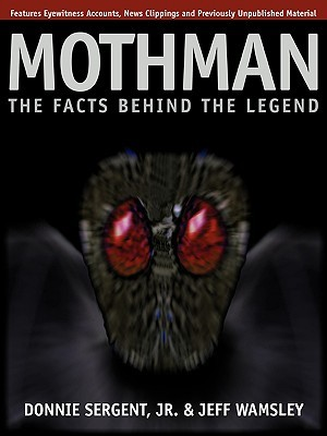 A Mothman: The Facts Behind the Legend  by  Donnie Sergent Jr.