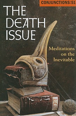 Conjunctions #51, The Death Issue  by  Bradford Morrow