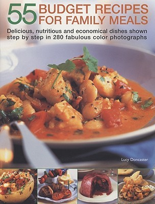 55 Budget Recipes for Family Meals: Delicious, Nutritious and Economical Dishes Shown Step  by  Step in 280 Fabulous Colour Photographs by Lucy Doncaster
