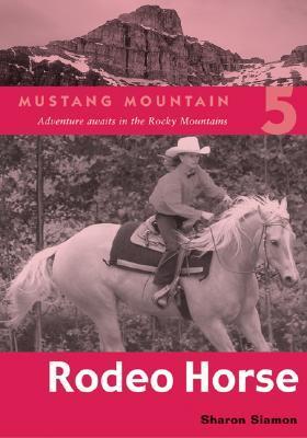 Rodeo Horse (Mustang Mountain, #5) Sharon Siamon