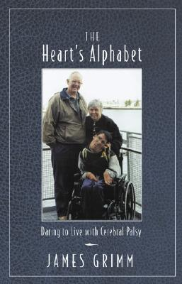 The Hearts Alphabet: Daring to Live with Cerebral Palsy  by  James  Grimm