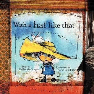 With a Hat Like That  by  Debbie Macgougan