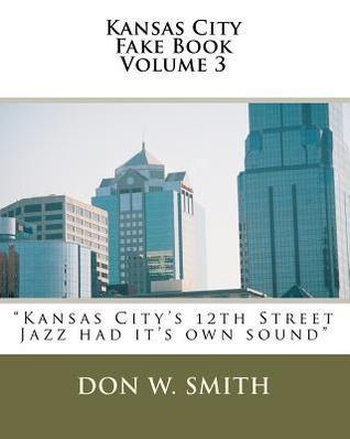 Kansas City Fake Book Volume 3: Kansas Citys Quality Hill Jazz  by  Don W. Smith