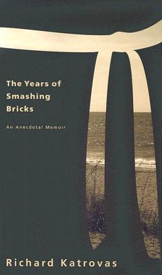 The Years of Smashing Bricks: An Anecdotal Memoir  by  Richard Katrovas