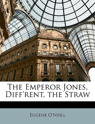 Three Plays: The Emperor Jones / Diffrent / The Straw  by  Eugene ONeill