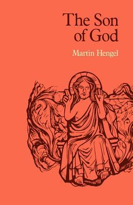 The Son Of God: The Origin Of Christology And The History Of Jewish Hellenistic Religion Martin Hengel