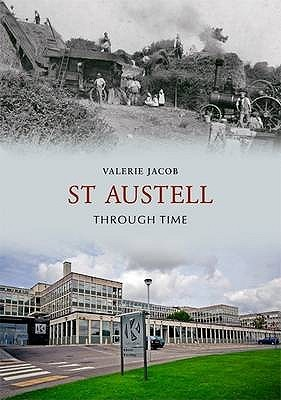 St Austell Through Time  by  Valerie Jacob