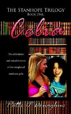 The Stanhope Trilogy Book One: Celia: The Adventures and Misadventures of Two Misplaced Southern Girls  by  Patti ODonoghue