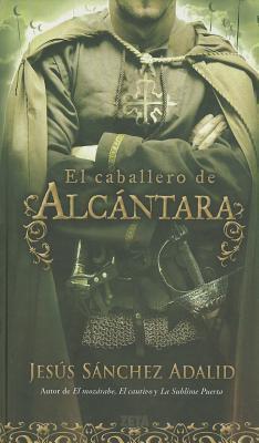 El Caballero de Alcantara Jesús Sánchez Adalid